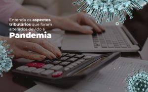 Coronavírus: Quais Os Aspectos Tributários Alterados Devido A Pandemia? - O Contador Online