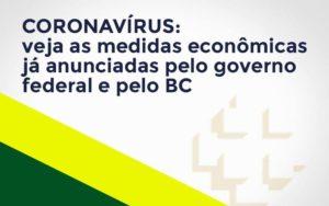 Coronavírus: Veja As Medidas Econômicas Já Anunciadas Pelo Governo Federal E Pelo Bc - O Contador Online