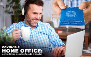Covid 19 E Home Office: Como Ficam As Relações De Trabalho - O Contador Online