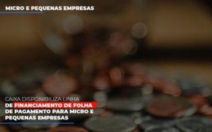 Caixa Disponibiliza Linha De Financiamento Para Folha De Pagamento - O Contador Online