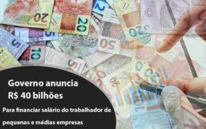 Governo Anuncia R$ 40 Bi Para Financiar Salário Do Trabalhador De Pequenas E Médias Empresas - O Contador Online