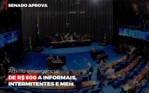 Senado Aprova Auxilio Emergencial De 600 - O Contador Online