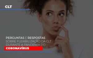 Perguntas E Respostas Sobre Flexibilizacao Da Clt Durante A Pandemia Do Coronavirus - O Contador Online