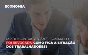 Mp Do Contrato Verde E Amarelo Foi Revogada Como Fica A Situacao Dos Trabalhadores - O Contador Online