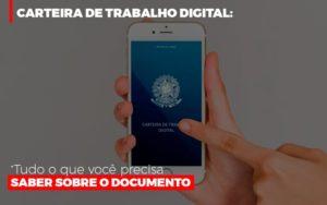 Carteira De Trabalho Digital Tudo O Que Voce Precisa Saber Sobre O Documento - O Contador Online