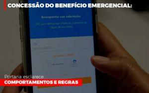 Concessao Do Beneficio Emergencial Portaria Esclarece Comportamentos E Regras - O Contador Online
