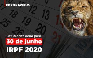 Coronavirus Fazer Receita Adiar Declaracao De Imposto De Renda Abrir Empresa Simples - O Contador Online