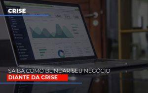 Dicas Praticas Para Blindar Seu Negocio Da Crise - O Contador Online