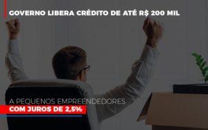 Governo Libera Credito De Ate 200 Mil A Pequenos Empreendedores Com Juros - O Contador Online