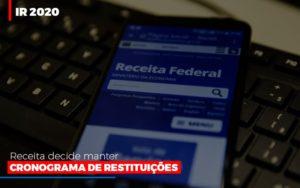 Ir 2020 Receita Federal Decide Manter Cronograma De Restituicoes - O Contador Online