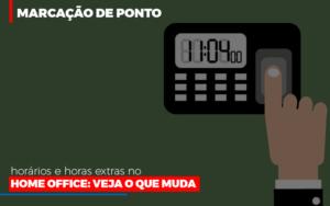 Marcacao De Pontos Horarios E Horas Extras No Home Office - O Contador Online