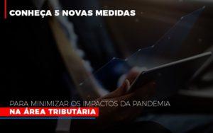 Medidas Para Minimizar Os Impactos Da Pandemia Na Area Tributaria Abrir Empresa Simples - O Contador Online