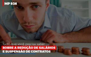 Mp 936 O Que Voce Precisa Saber Sobre Reducao De Salarios E Suspensao De Contrados - O Contador Online