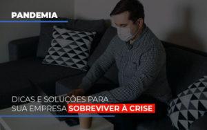 Pandemia Dicas E Solucoes Para Sua Empresa Sobreviver A Crise - O Contador Online