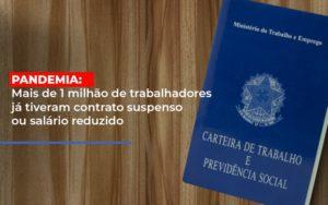Pandemia Mais De 1 Milhao De Trabalhadores Ja Tiveram Contrato Suspenso Ou Salario Reduzido - O Contador Online