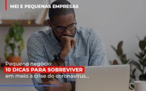 Pequeno Negocio Dicas Para Sobreviver Em Meio A Crise Do Coronavirus Abrir Empresa Simples - O Contador Online