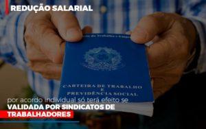Reducao Salarial Por Acordo Individual So Tera Efeito Se Validada Por Sindicatos De Trabalhadores - O Contador Online