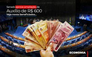 Senado Aprova Ampliacao De Auxilio De Rs 600 Veja Novos Beneficiados - O Contador Online