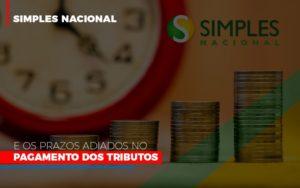 Simples Nacional E Os Prazos Adiados No Pagamento Dos Tributos - O Contador Online
