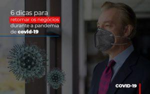 6 Dicas Para Retomar Os Negocios Durante A Pandemia De Covid 19 - O Contador Online