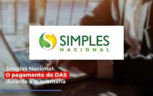 Simples Nacional O Pagamento Do Das Durante A Quarentena - O Contador Online