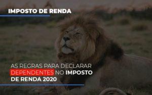 As Regras Para Declarar Dependentes No Imposto De Renda 2020 - O Contador Online