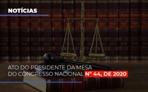 Ato Do Presidente Da Mesa Do Congresso Nacional N 44 De 2020 Abrir Empresa Simples - O Contador Online