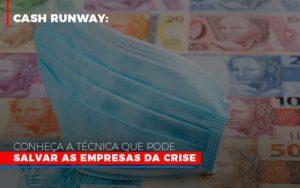 Cash Runway Conheca A Tecnica Que Pode Salvar As Empresas Da Crise - O Contador Online