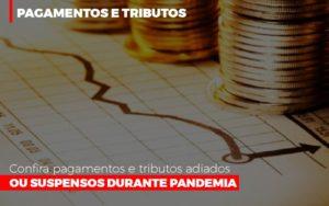 Confira Pagamentos E Tributos Adiados Ou Suspensos Durante Pandemia 2 - O Contador Online