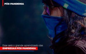 Esse Sera O Grande Aprendizado Das Empresas Pos Pandemia - O Contador Online