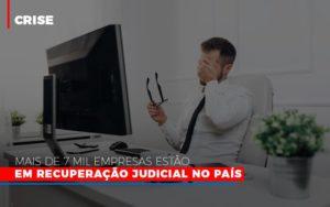 Mais De 7 Mil Empresas Estao Em Recuperacao Judicial No Pais - O Contador Online