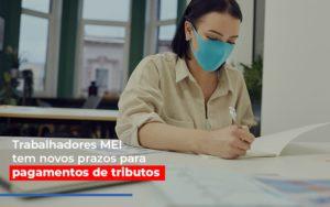 Mei Trabalhadores Mei Tem Novos Prazos Para Pagamentos De Tributos - O Contador Online
