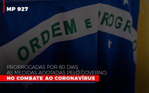 Mp 927 Prorrogadas Por 60 Dias As Medidas Adotadas Pelo Governo No Combate Ao Coronavirus - O Contador Online