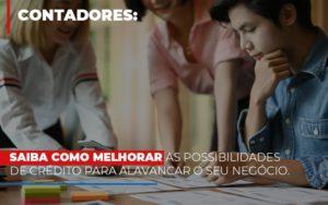 Saiba Como Melhorar As Possibilidades De Crédito Para Alavancar O Seu Negócio - O Contador Online