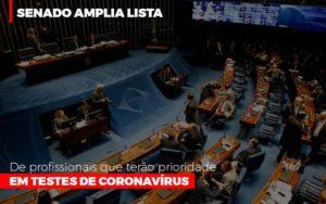 Senado Amplia Lista De Profissionais Que Terao Prioridade Em Testes De Coronavirus - O Contador Online