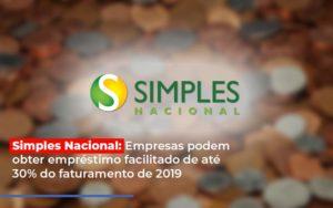 Simples Nacional Empresas Podem Obter Emprestimo Facilitado De Ate 30 Do Faturamento De 2019 - O Contador Online