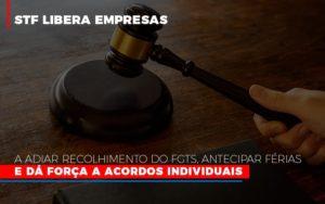 Stf Libera Empresas A Adiar Recolhimento Do Fgts Antecipar Ferias E Da Forca A Acordos Individuais - O Contador Online