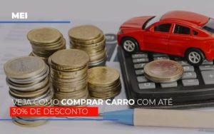 Mei Veja Como Comprar Carro Com Ate 30 De Desconto - O Contador Online