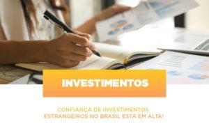 Confianca De Investimentos Estrangeiros No Brasil Esta Em Alta - O Contador Online