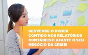 Desvende O Poder Contido Nos Relatorios Contabeis E Afaste O Seu Negocio Da Crise - O Contador Online