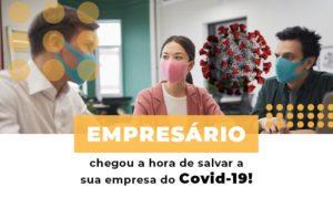 Empresario Chegou A Hora De Salvar A Sua Empresa Do Covid 19 - O Contador Online