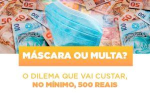 Mascara Ou Multa O Dilema Que Vai Custar No Minimo 500 Reais - O Contador Online