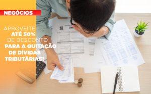 Aproveite Ate 50 De Desconto Para A Quitacao De Dividas Tributarias - O Contador Online