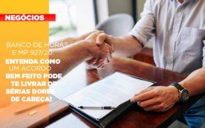 Banco De Horas E Mp 927 20 Entenda Como Um Acordo Bem Feito Pode Te Livrar De Serias Dores De Cabeca - O Contador Online