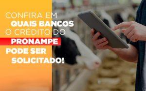 Confira Em Quais Bancos O Credito Pronampe Ja Pode Ser Solicitado - O Contador Online