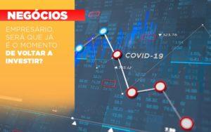 Empresario Sera Que Ja E O Momento De Voltar A Investir - O Contador Online