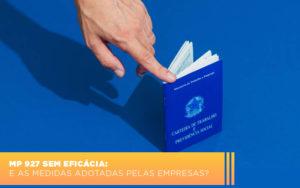 Mp 927 Sem Eficacia E As Medidas Adotadas Pelas Empresas - O Contador Online