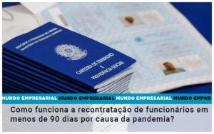 Como Funciona A Recontratacao De Funcionarios Em Menos De 90 Dias Por Causa Da Pandemia (1) - O Contador Online