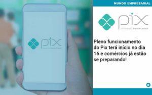 Pleno Funcionamento Do Pix Terá Início No Dia 16 E Comércios Já Estão Se Preparando! - Abrir Empresa Simples