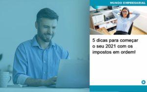 5 Dicas Para Comecar O Seu 2021 Com Os Impostos Em Ordem - O Contador Online